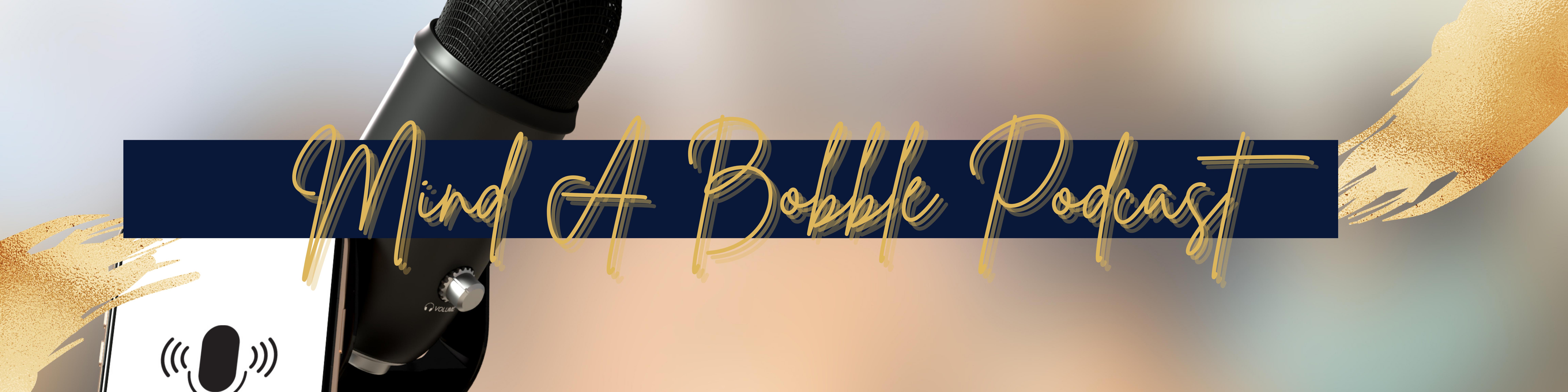 Mind A Bobble Podcast